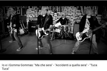 ::Video Rotation:: Io e i Gomma Gommas – Ma che sera/Accidenti a quella sera/Tuca tuca