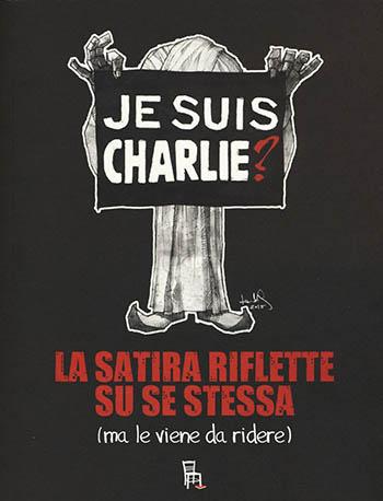 JeSuisCharlieLaSatiraRifletteSuSeStessaCOPERTINA